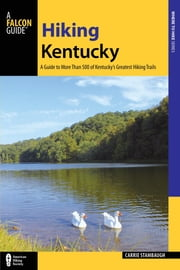 Hiking Kentucky - A Guide to 80 of Kentucky's Greatest Hiking Adventures ebook by Carrie Stambaugh