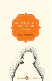 My Experiments with Truth - Selections ebook by Mohandas Karamchand Gandhi