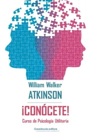 ¡Conòcete! - Curso de Psicología Utilitaria ebook by William Walker Atkinson