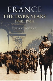 France: The Dark Years, 1940-1944 ebook by Julian Jackson