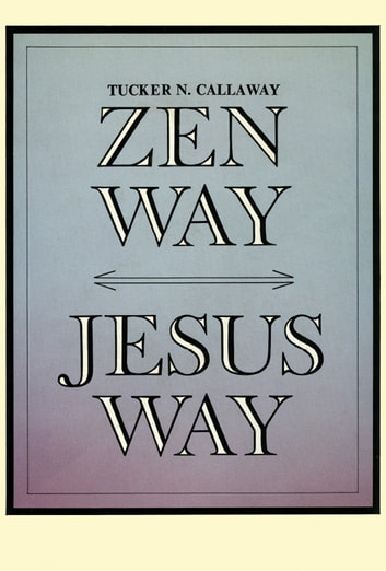 Zen Way-Jesus Way ebook by Tucker N. Callaway