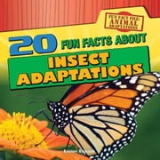 20 Fun Facts About Insect Adaptations ebook by Rajczak, Kristen