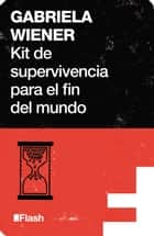 Kit de supervivencia para el fin del mundo (Flash) ebook by Gabriela Wiener
