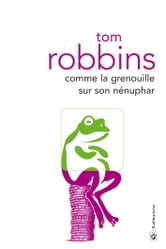 Comme la grenouille sur son nénuphar ebook by Tom ROBBINS