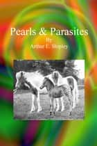 Pearls & Parasites ebook by Arthur E. Shipley