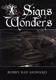 Signs and Wonders ebook by Bobby Ray Howard