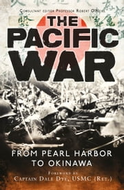 The Pacific War - From Pearl Harbor to Okinawa ebook by Dale Dye,Robert O'Neill