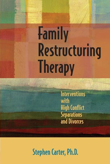 Family Restructuring Therapy - Interventions with High Conflict Separations and Divorces ebook by Stephen Carter PhD