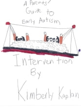 Parents' Guide to Early Autism Intervention ebook by Kimberly Kaplan