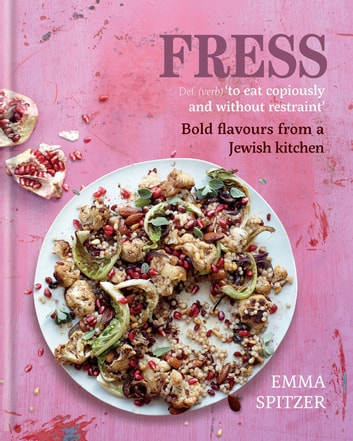 Fress - Bold, Fresh Flavours from a Jewish Kitchen ebook by Emma Spitzer