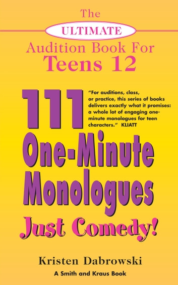 The Ultimate Audition Book for Teens Volume 12: 111 One-Minute Monologues - Just Comedy! ebook by Kristen Dabrowski