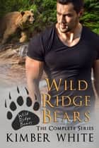 Wild Ridge Bears - The Complete Series Box Set ebook by