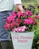 The Cut Flower Patch ebook by Louise Curley