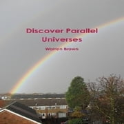 Discover Parallel Universes ebook by Warren Brown