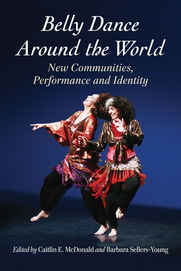 Belly Dance Around the World - New Communities, Performance and Identity ebook by