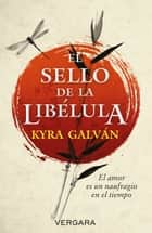 El sello de la libélula ebook by Kyra Galván
