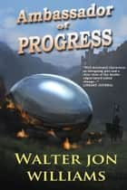 Ambassador of Progress ebook by Walter Jon Williams