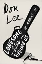 Lonesome Lies Before Us: A Novel ebook by Don Lee