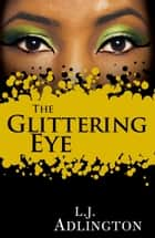 The Glittering Eye ebook by L J Adlington