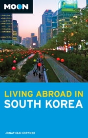 Moon Living Abroad in South Korea ebook by Jonathan Hopfner