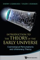 Introduction to the Theory of the Early Universe - Cosmological Perturbations and Inflationary Theory ebook by Dmitry S Gorbunov, Valery A Rubakov