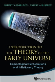 Introduction to the Theory of the Early Universe - Cosmological Perturbations and Inflationary Theory ebook by Dmitry S Gorbunov,Valery A Rubakov