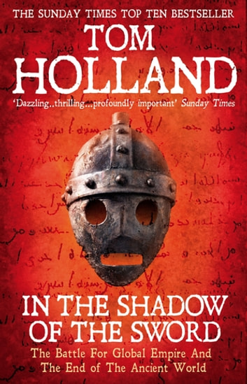 In The Shadow Of The Sword - The Battle for Global Empire and the End of the Ancient World ebook by Tom Holland