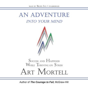 An Adventure into Your Mind - Success and Happiness While Thriving on Stress audiobook by Art Mortell,Made for Success