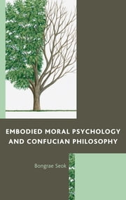 Embodied Moral Psychology and Confucian Philosophy ebook by Bongrae Seok