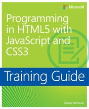 Training Guide Programming in HTML5 with JavaScript and CSS3 (MCSD) - 70-480 ebook by Glenn Johnson