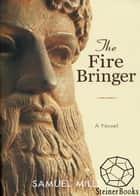 The Fire Bringer eBook by Samuel Mills