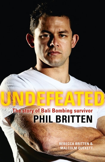 Undefeated - The story of Bali Bombing survivor Phil Britten ebook by Phil Britten