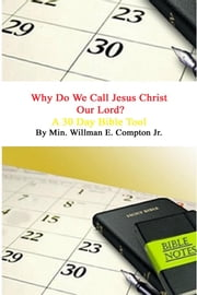 Why do we call Jesus Christ our Lord? - A 30 Day Bible Study Tool ebook by Willman E. Compton Jr