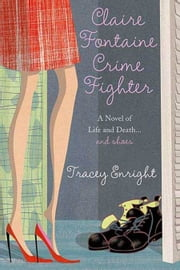 Claire Fontaine Crime Fighter - A novel of life and death....and shoes ebook by Tracey Enright