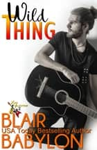 Wild Thing - A New Adult Rock Star Romance ebook by Blair Babylon