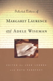 Selected Letters of Margaret Laurence and Adele Wiseman ebook by John Lennox,Ruth Panofsky