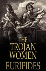 The Trojan Women ebook by Euripides, Gilbert Murray