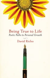 Being True to Life - Poetic Paths to Personal Growth ebook by David Richo