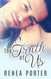 The Truth of Us ebook by Renea Porter