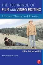 The Technique of Film and Video Editing ebook by Ken Dancyger