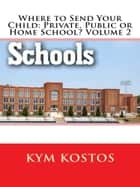 Where to Send Your Child: Private, Public or Home School? Volume 2 ebook by Candy Kross