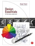 Design Essentials for the Motion Media Artist ebook by Angie Taylor