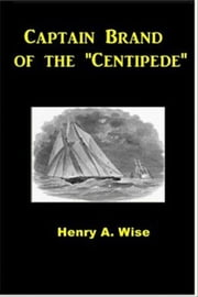 Captain Brand of the ''Centipede'' ebook by Henry A. Wise