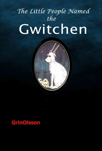 The Little People Named, the Gwitchen ebook by GrinOlsson