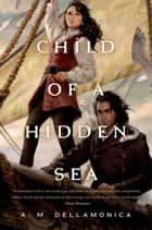 Child of a Hidden Sea ebook by A. M. Dellamonica
