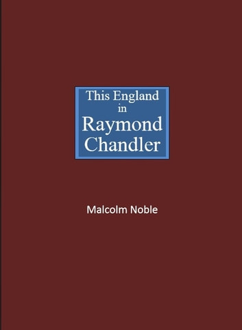 This England in Raymond Chandler ebook by Malcolm Noble
