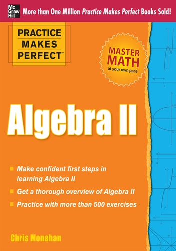 Practice Makes Perfect Algebra II ebook by Christopher Monahan