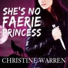 She's No Faerie Princess audiobook by Christine Warren