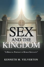 Sex and the Kingdom ebook by Kenneth M. Yelverton