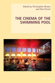 The Cinema of the Swimming Pool ebook by Pam Hirsch, Christopher Brown